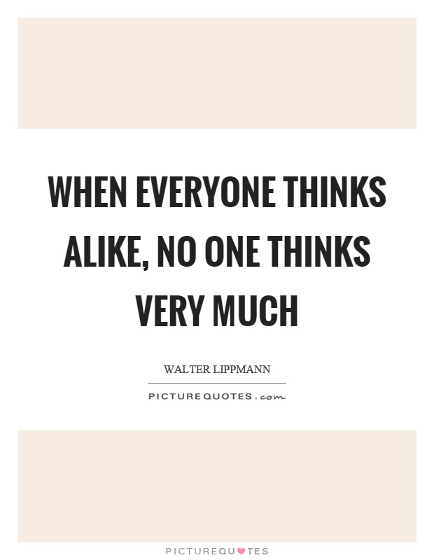 When everyone thinks alike, no one thinks very much Picture Quote #1