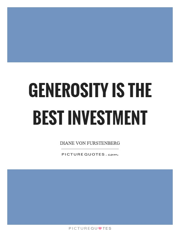 Generosity is the best investment Picture Quote #1