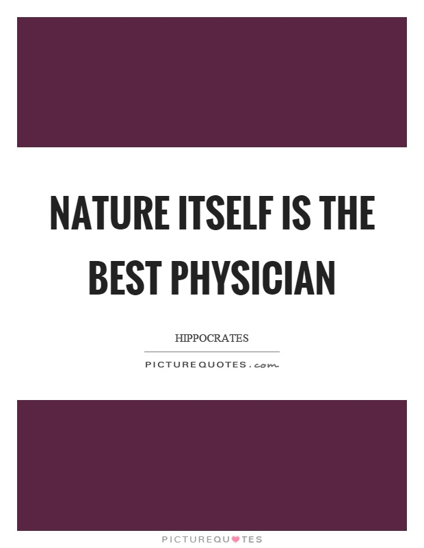 Nature itself is the best physician Picture Quote #1