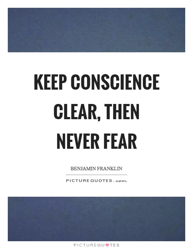 Keep conscience clear, then never fear Picture Quote #1