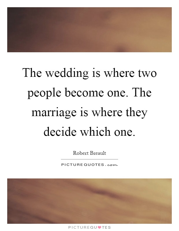 The wedding is where two people become one. The marriage is where they decide which one Picture Quote #1