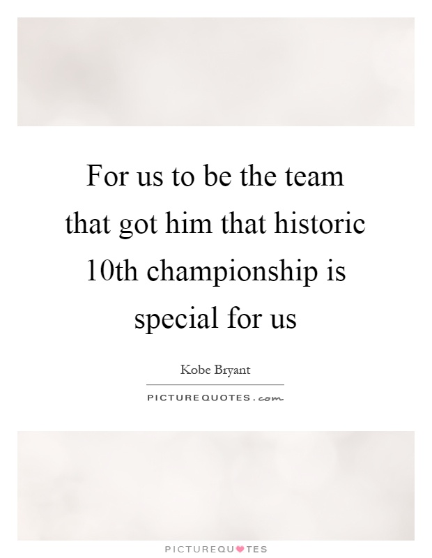 For us to be the team that got him that historic 10th championship is special for us Picture Quote #1