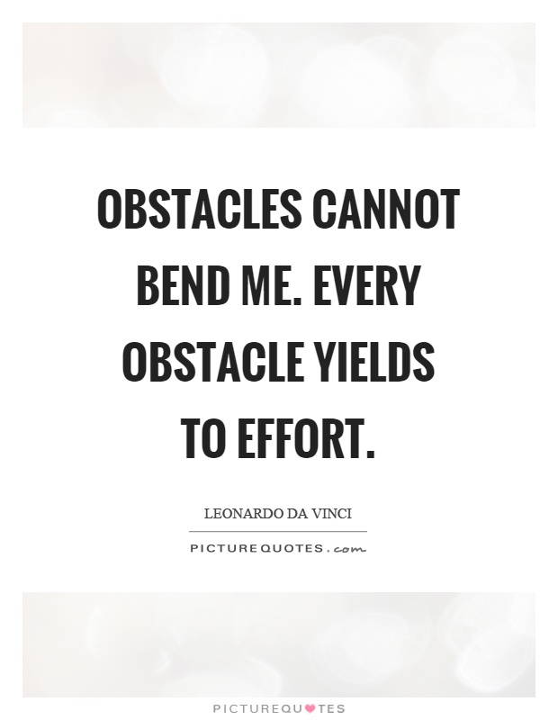 Obstacles cannot bend me. Every obstacle yields to effort Picture Quote #1