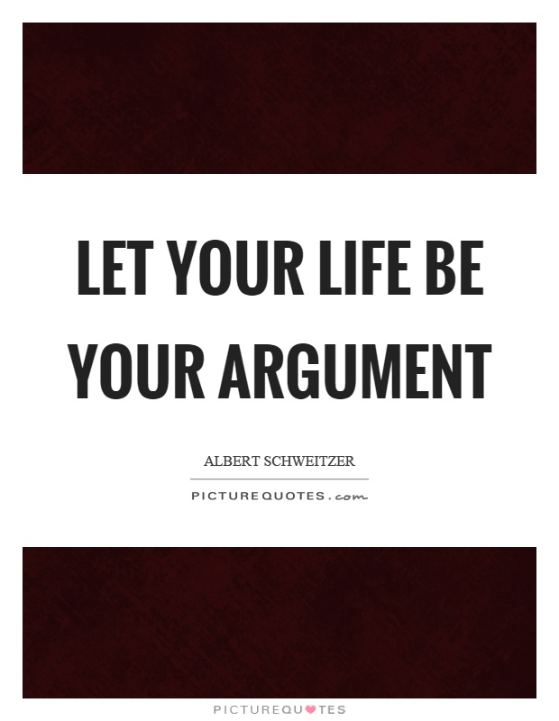 Let your life be your argument Picture Quote #1