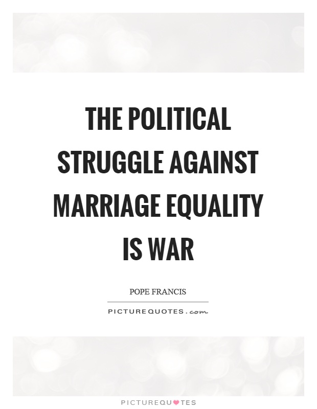 The political struggle against marriage equality is war Picture Quote #1