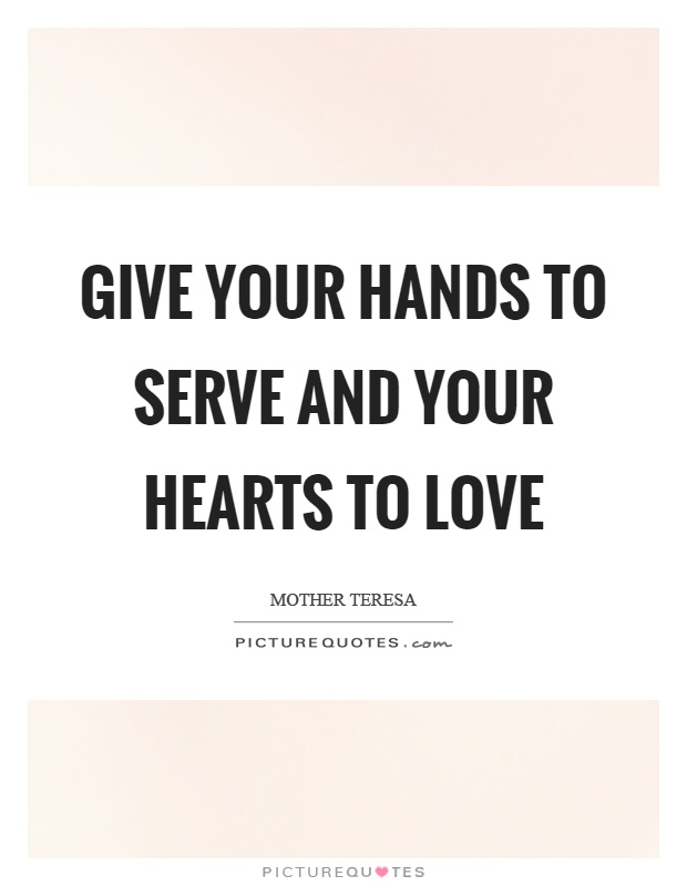 Give your hands to serve and your hearts to love Picture Quote #1