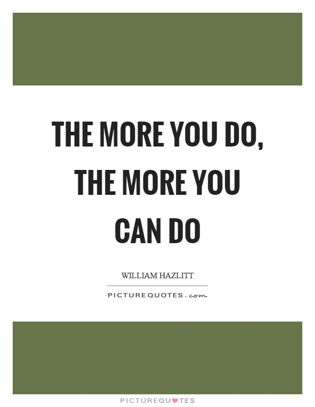 The more you do, the more you can do Picture Quote #1