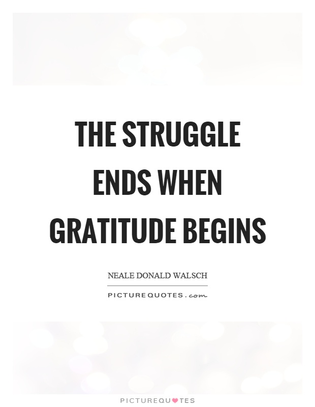 The struggle ends when gratitude begins Picture Quote #1