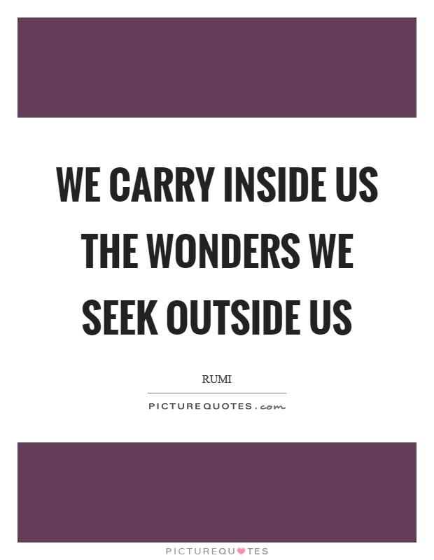 We carry inside us the wonders we seek outside us Picture Quote #1