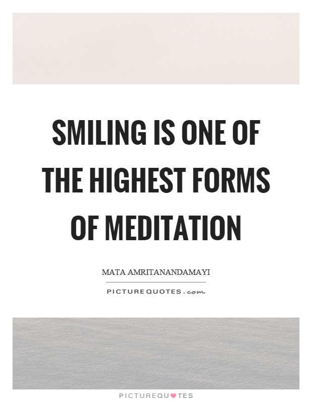 Smiling is one of the highest forms of meditation Picture Quote #1