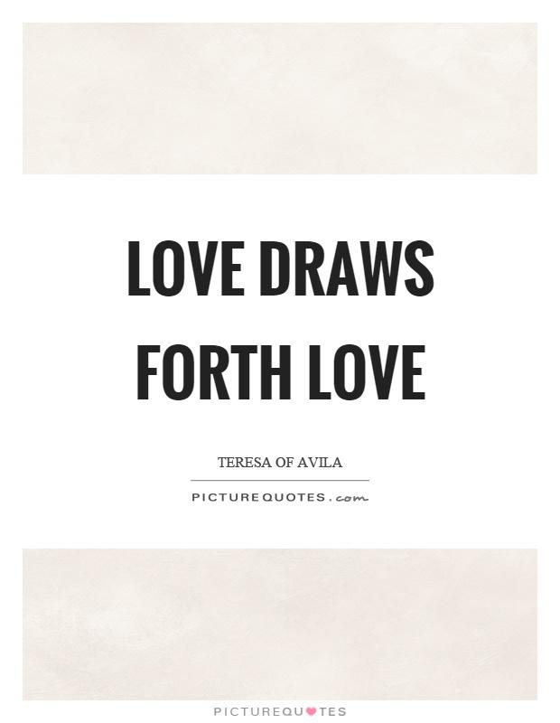 Love draws forth love Picture Quote #1