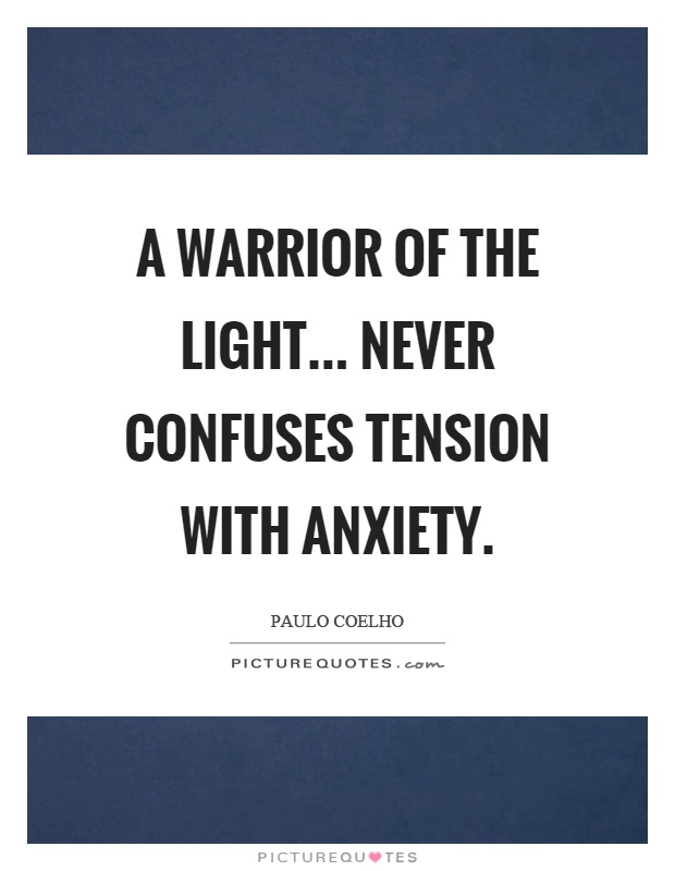 A warrior of the light... never confuses tension with anxiety Picture Quote #1