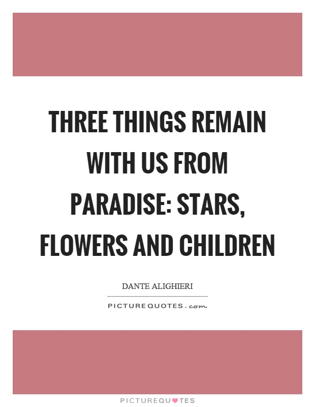 Three Things Remain With Us From Paradise Stars Flowers And Children Picture Quote