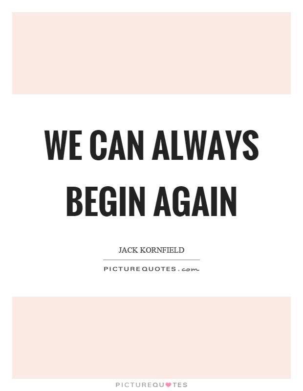 We can always begin again Picture Quote #1