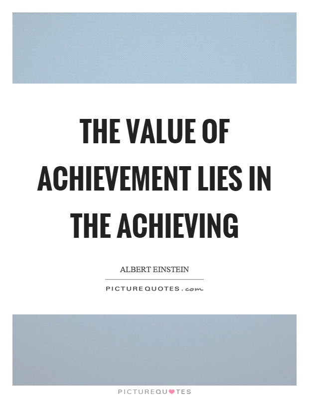 The value of achievement lies in the achieving Picture Quote #1