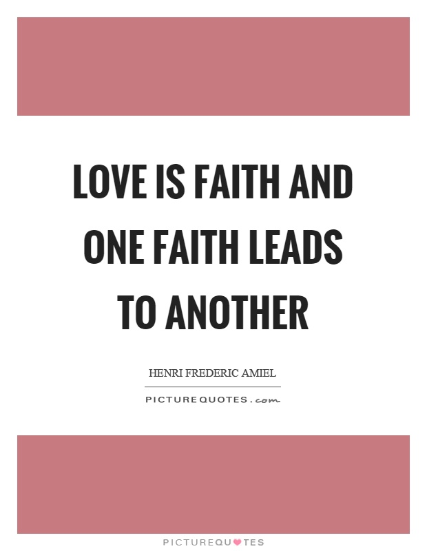 Love is faith and one faith leads to another Picture Quote #1