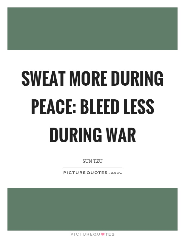 Sweat more during peace: bleed less during war Picture Quote #1