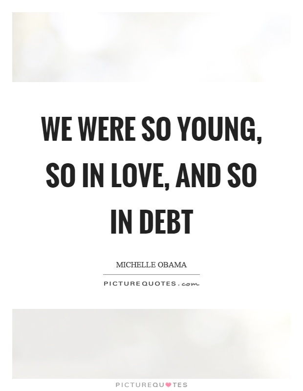 We were so young, so in love, and so in debt Picture Quote #1