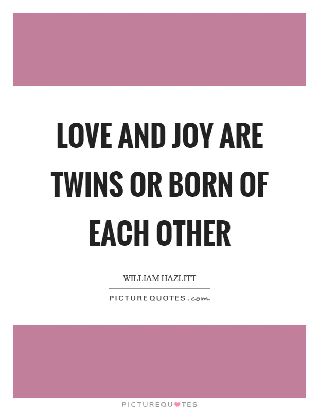 Love and joy are twins or born of each other Picture Quote #1