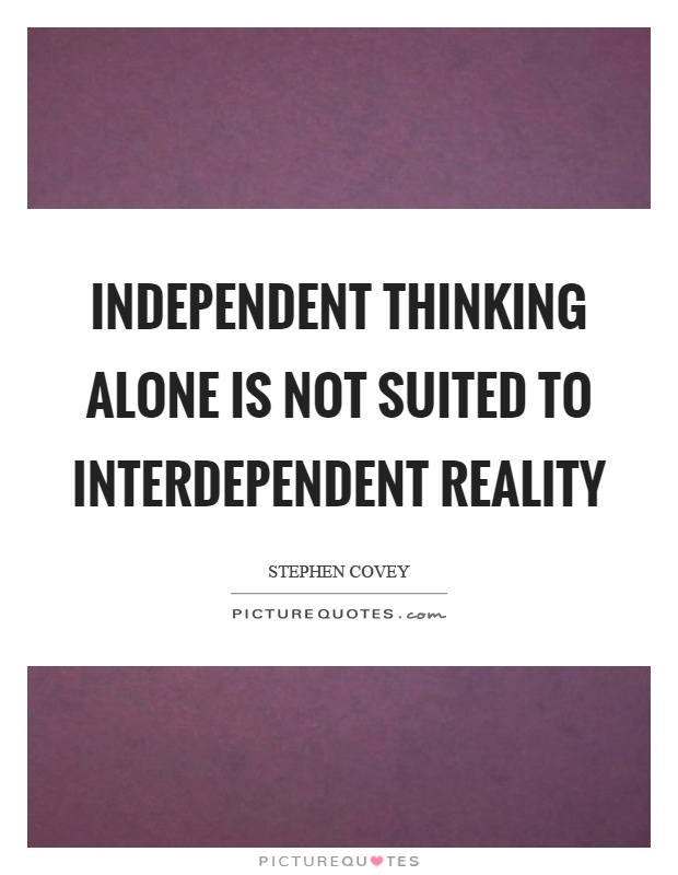 Independent thinking alone is not suited to interdependent reality Picture Quote #1