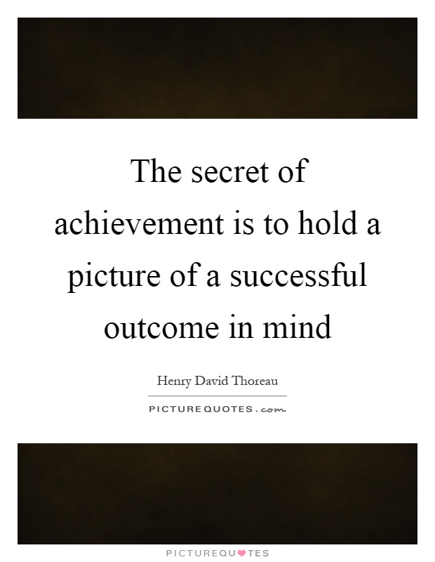 The secret of achievement is to hold a picture of a successful outcome in mind Picture Quote #1