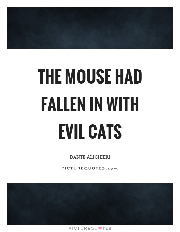 The mouse had fallen in with evil cats Picture Quote #1