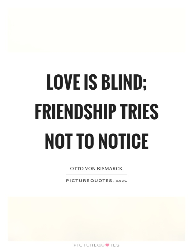 Love is blind; friendship tries not to notice Picture Quote #1