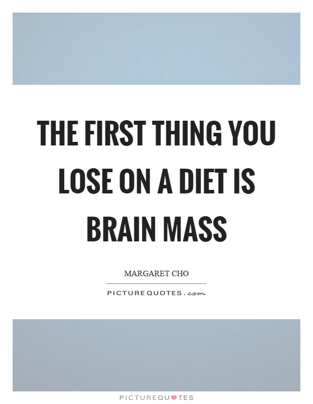 The first thing you lose on a diet is brain mass Picture Quote #1