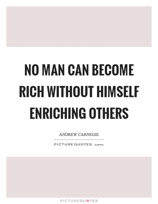 No man can become rich without himself enriching others Picture Quote #1