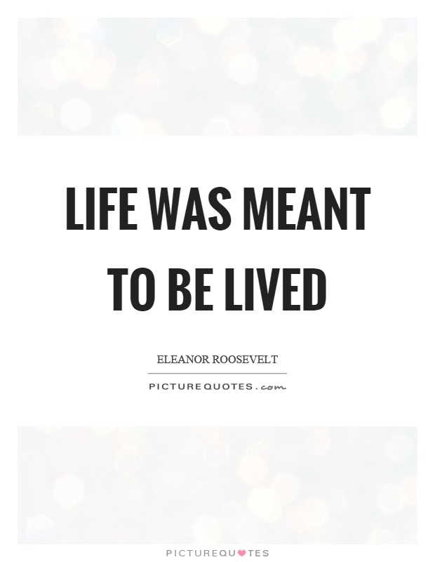 Life was meant to be lived Picture Quote #1