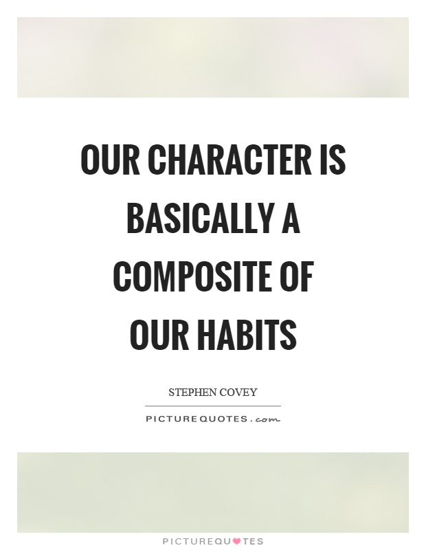Our character is basically a composite of our habits Picture Quote #1