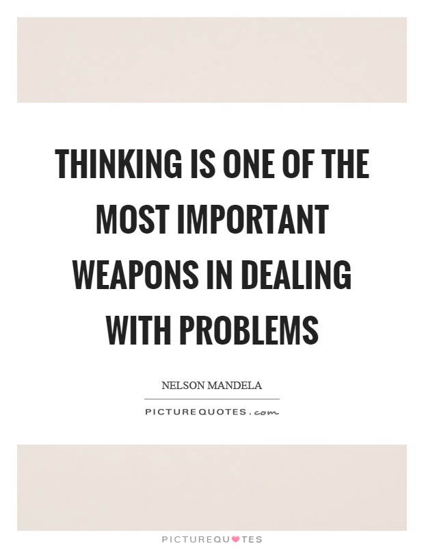 Thinking is one of the most important weapons in dealing with problems Picture Quote #1