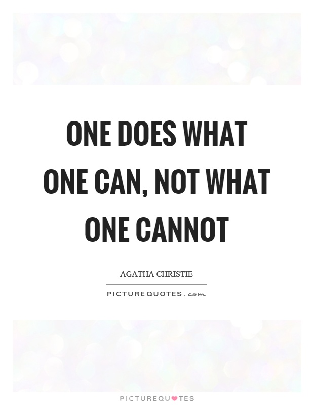 One does what one can, not what one cannot Picture Quote #1