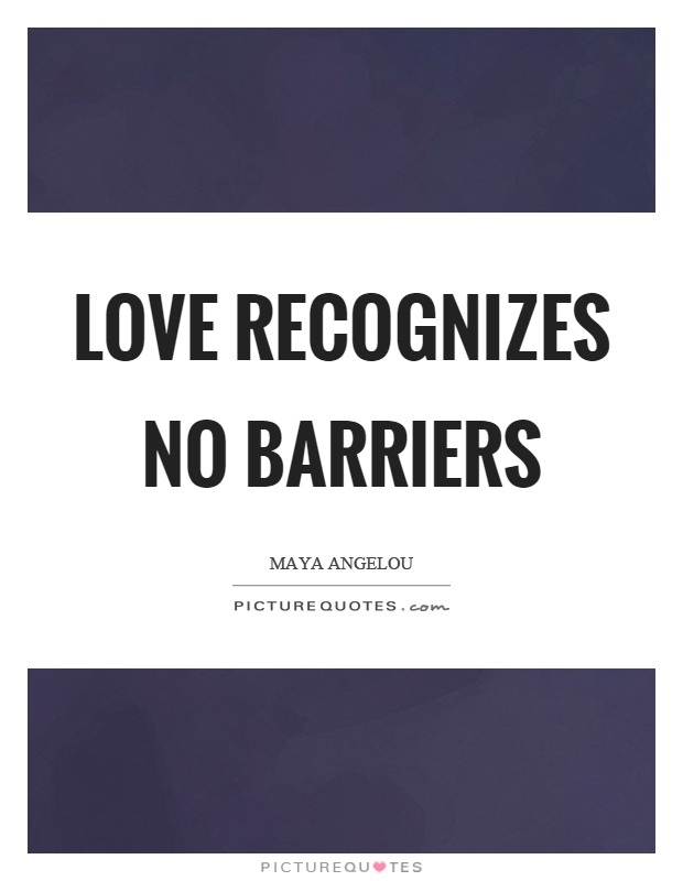 Love recognizes no barriers Picture Quote #1