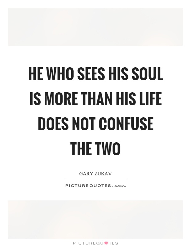 He who sees his soul is more than his life does not confuse the two Picture Quote #1