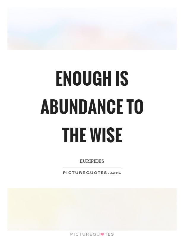 Enough is abundance to the wise Picture Quote #1