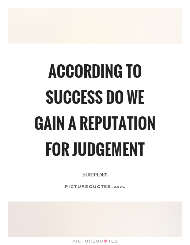 According to success do we gain a reputation for judgement Picture Quote #1