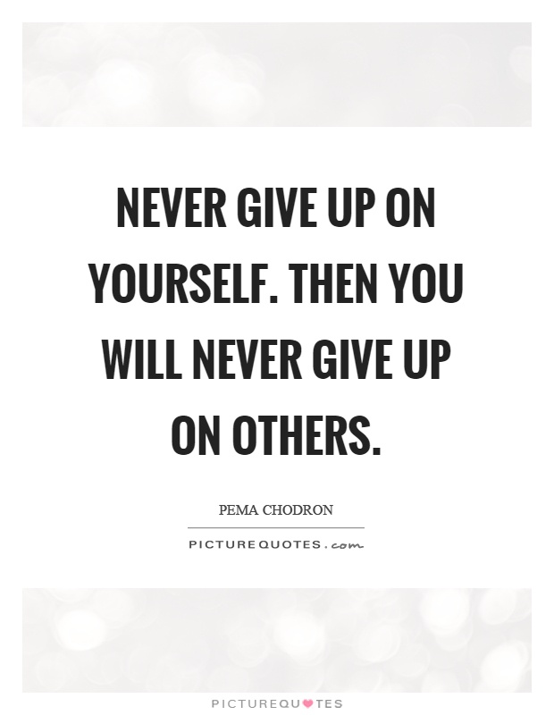 I Will Never Give Up On You Quotes: Never Give Up Quotes & Sayings