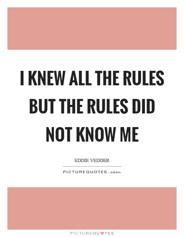 I knew all the rules but the rules did not know me Picture Quote #1