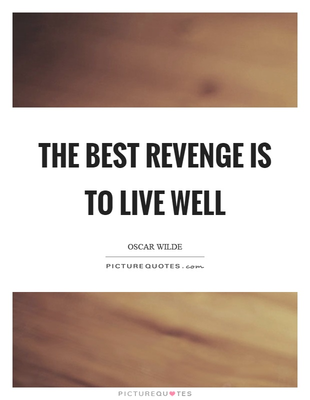 The best revenge is to live well Picture Quote #1