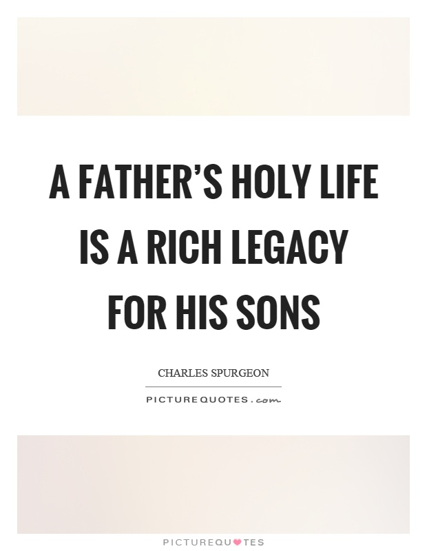 A father's holy life is a rich legacy for his sons Picture Quote #1