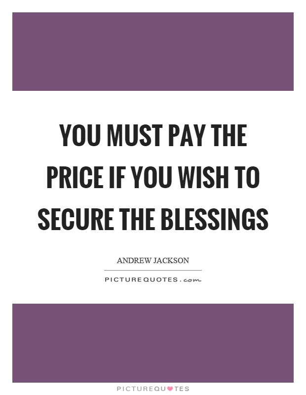 You must pay the price if you wish to secure the blessings Picture Quote #1