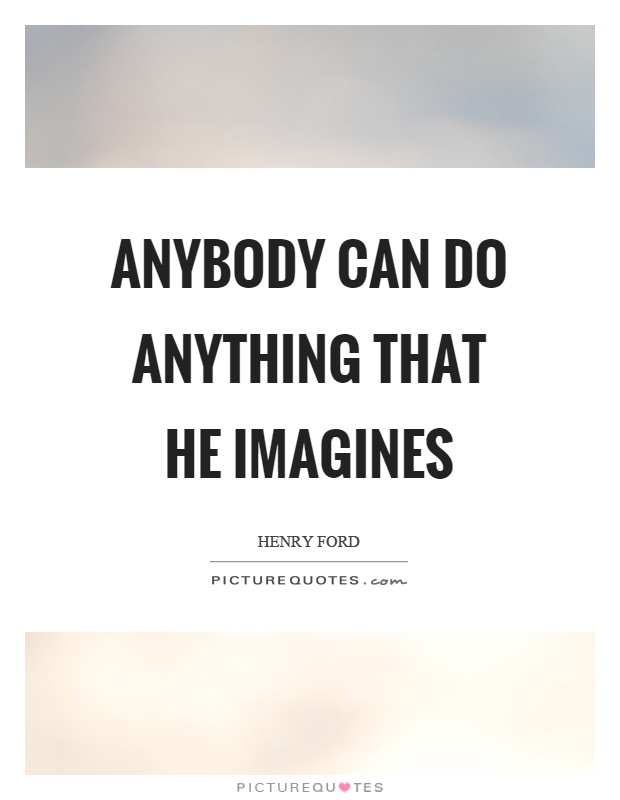 Anybody can do anything that he imagines Picture Quote #1