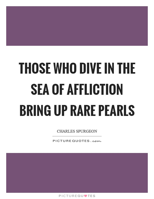 Those who dive in the sea of affliction bring up rare pearls Picture Quote #1