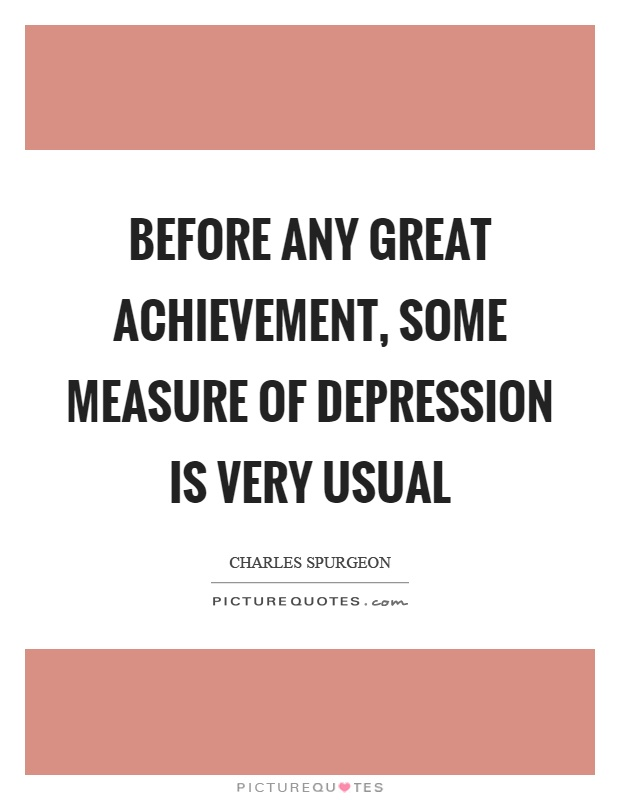 Before any great achievement, some measure of depression is very usual Picture Quote #1