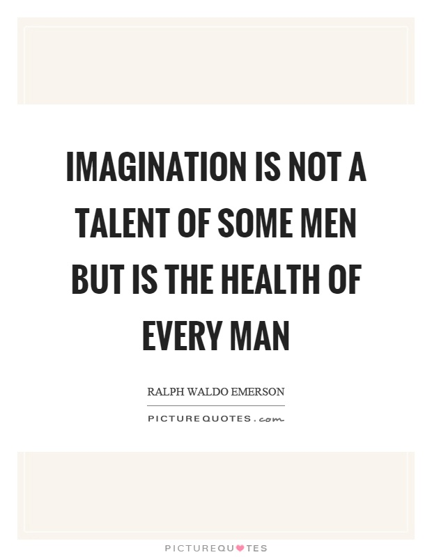Imagination is not a talent of some men but is the health of every man Picture Quote #1