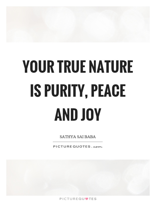 Your true nature is purity, peace and joy Picture Quote #1