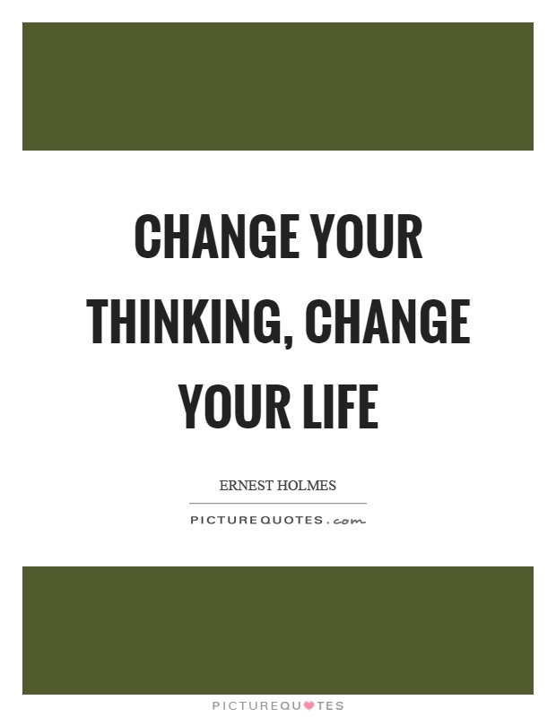 Change your thinking, change your life Picture Quote #1