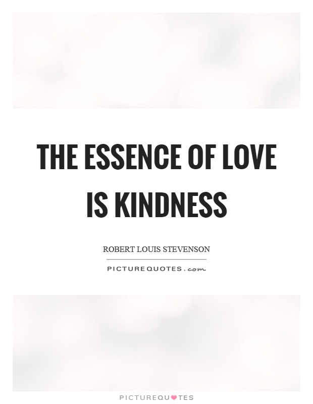The essence of love is kindness Picture Quote #1