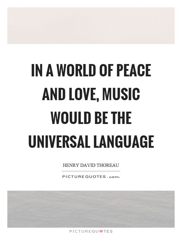 In A World Of Peace And Love, Music Would Be The Universal Language Picture  Quote